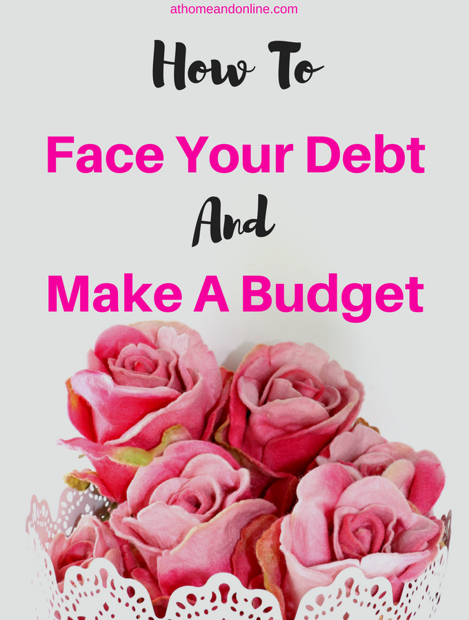 How To Face Your Debt & Make A Budget Plan